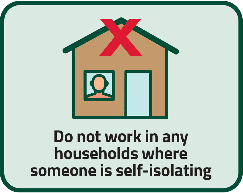 Not work in any households where someone is self-isolating